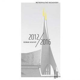 Roman Koucký 2012/2016: Metropolitní rozhovory