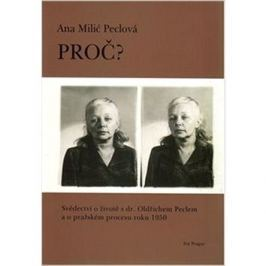 Proč?: Svědectví o životě s dr. Oldřichem Peclem a o pražském procesu roku 1950