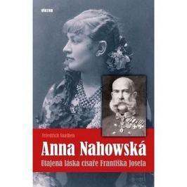 Anna Nahowská: Utajená láska císaře Františka Josefa