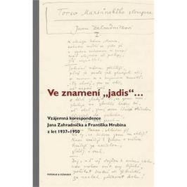 "Ve znamení ""jadis"" ...: Vzájemná korespondence Jana Zahradníčka a Františka Hrubína z let 1937–1950"
