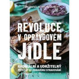 Revoluce v opravdovém jídle: Radikální a udržitelný přístup ke zdravému stravování