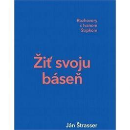 Žiť svoju báseň: Rozhovory s Ivanom Štrpkom