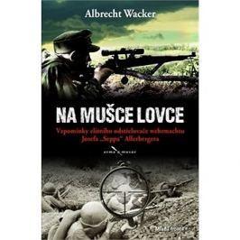 """Na mušce lovce: Vzpomínky elitního odstřelovače wehrmachtu  Josefa """"Seppa"""" Allerbergera"""