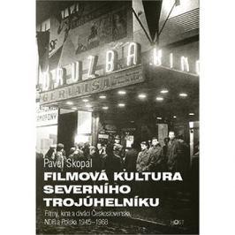 Filmová kultura severního trojúhelníku: Filmy, kina a diváci Československa, NDR a Polska 1945-1968