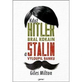 Když Hitler bral kokain a Stalin vyloupil banku