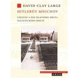 Hitlerův Mnichov: Vzestup a pád hlavního města nacistického hnutí
