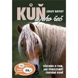 Kůň a jeho řeč: Všechno o tom, jak porozumět chování koně Koně