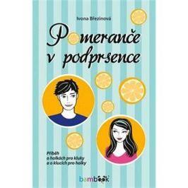 Pomeranče v podprsence: Příběh o holkách pro kluky a o klucích pro holky Romány a povídky