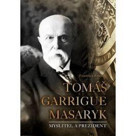 Tomáš Garrigue Masaryk: Myslitel a prezident