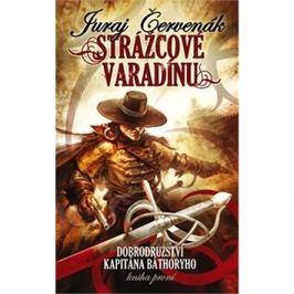 Strážcové Varadínu: Dobrodružství kapitána Báthoryho, kniha první
