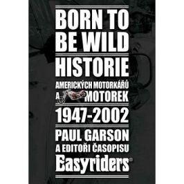 Born to be wild: Historie amerických motorkářů a motocyklů 1947-2002