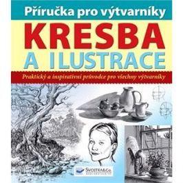 Příručka pro výtvarníky Kresba a ilustrace: Praktický a inspirativní průvodce pro všechny výtvarníky