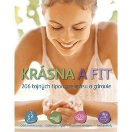 Krásna a fit: 206 tajných tipov pre krásu a zdravie