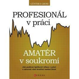 Profesionál v práci, amatér v soukromí: Jak podávat špičkový výkon v práci a zároveň vést kvalitní o
