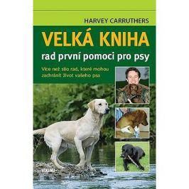 Velká kniha rad první pomoci pro psy: Více než 180 rad, které mohou zachránit život vašeho psa