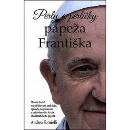 Perly a perličky pápeža Františka: Mnohé doposiaľ nepublikované anekdoty, epizódy, zaujímavosti zo ž