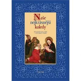 Naše nejkrásnější koledy: 320 vánočních písní a koled z Čech, Moravy a Slezska