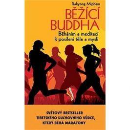 Běžící Buddha: Běháním a meditací k posílení těla a mysli