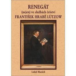 Renegát(nejen) ve službách češství František hrabě Lützow