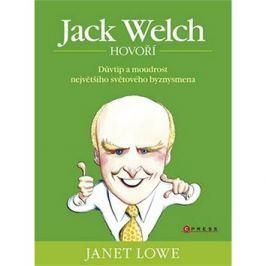 Jack Welch hovoří: Důvtip a moudrost největšího světového byznysmena