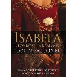Isabela neohrožená královna: Román o osudu jediné ženy, která kdy zaútočila na Anglii a vyhrála