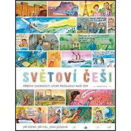 Světoví Češi: Příběhy průkopníků, osobností, které proslavily naši zem