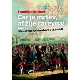 Car je mrtev, ať žije carevna!: Převraty na ruském dvoře v 18. století