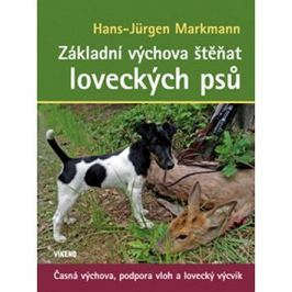 Základní výchova štěňat loveckých psů: Časná výchova, podpora vloh a lovecký výcvik