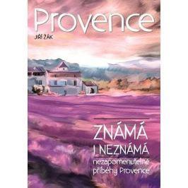 Provence známá i neznámá: Neopakovatelné příběhy Provence