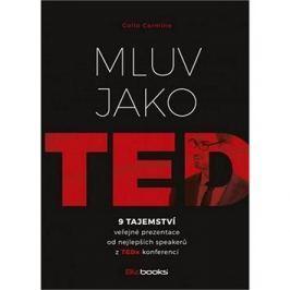 Mluv jako TED: 9 tajemství veřejné prezentace od nejlepších speakerů z TEDx konferencí