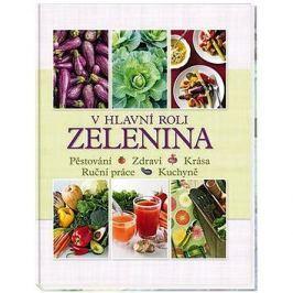 V hlavní roli zelenina: Pěstování, zdraví, krása, ruční práce, kuchyně