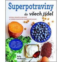 Superpotraviny do všech jídel: Rychle, zdravě a lahodně - snadná cesta, jak jíst dobře!