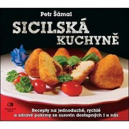 Sicilská kuchyně: Recepty na jednoduché, rychlé a zdravé pokrmy ze surovin dostupných i u nás