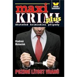 Maxi Krimi plus Pozdní lítost vrahů: Skutečné kriminální případy