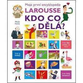Moje první encyklopedie Larousse Kdo co dělá?