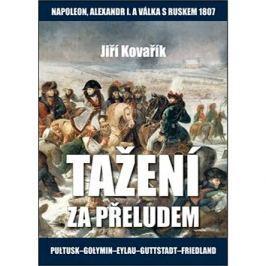 Tažení za přeludem: Napoleon, Alexandr I. a válka s Ruskem 1807