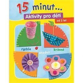 15 minut... Aktivity pro děti: Od 2 let