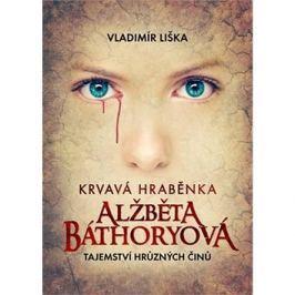 Krvavá hraběnka Alžběta Báthoryová: Tajemství hrůzných činů
