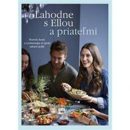 Lahodne s Ellou a priateľmi: Pozvite hostí a vychutnajte si spolu zdravé jedlá