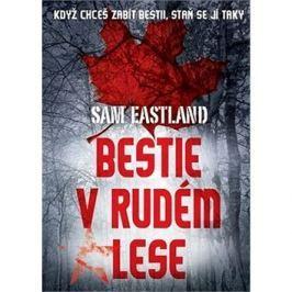 Bestie v Rudém lese: Když chceš zabít bestii, staň se jí taky