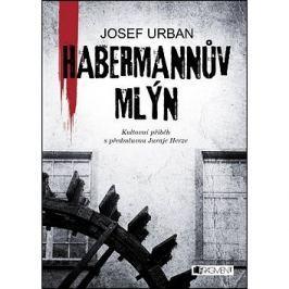 Habermannův mlýn: Kultovní příběh s předmluvou Juraje Herze