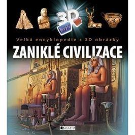 Zaniklé civilizace: Velká encyklopedie s 3D obrázky