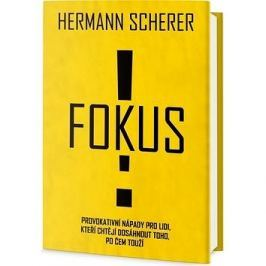 Fokus!: Provokativní nápady pro lidi, kteří chtějí dosáhnout toho, po čem touží