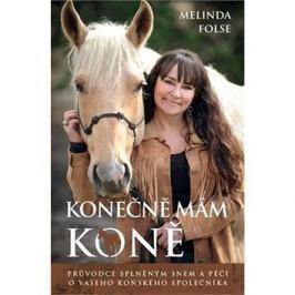 Konečně mám koně: Průvodce splněným snem a péčí o vašeho koňského společníka