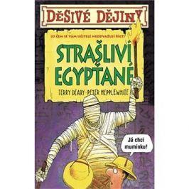 Děsivé dějiny Strašliví Egypťané: O čem se vám učitelé neodvažují říci
