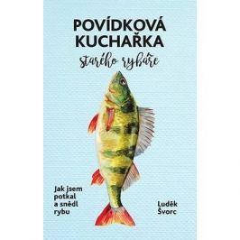 Povídková kuchařka starého rybáře: Jak jsem potkal a snědl rybu
