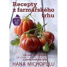 Recepty z farmářského trhu II. díl jaro-léto: Víc než 100 receptů, jak získat co nejvíc chuti a poži