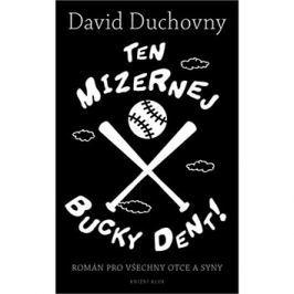 Ten mizernej Bucky Dent!: Román pro všechny otce a syny