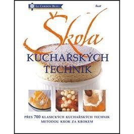 Škola kuchařských technik: přes 700 klasických kuchařských technik metodou krok za krokem
