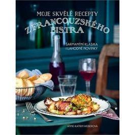 Moje skvělé recepty z francouzského bistra: Šarmantí klasika i lahodné novinky